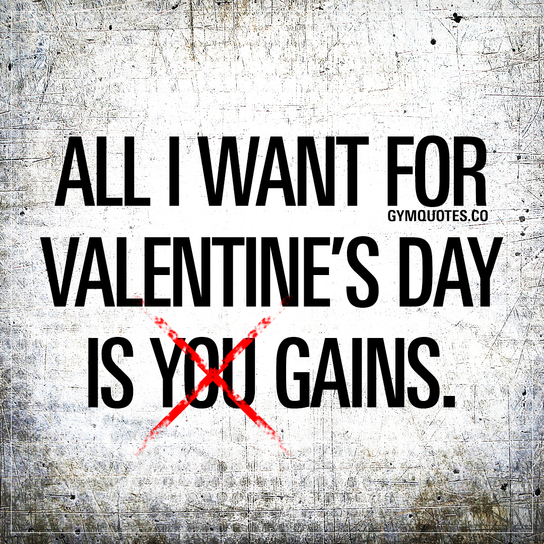 All I want for Valentine's day is GAINS.