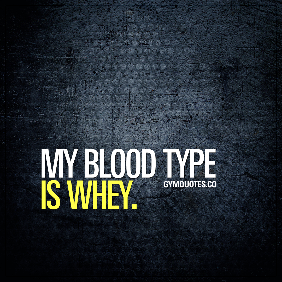 My blood type is Whey.