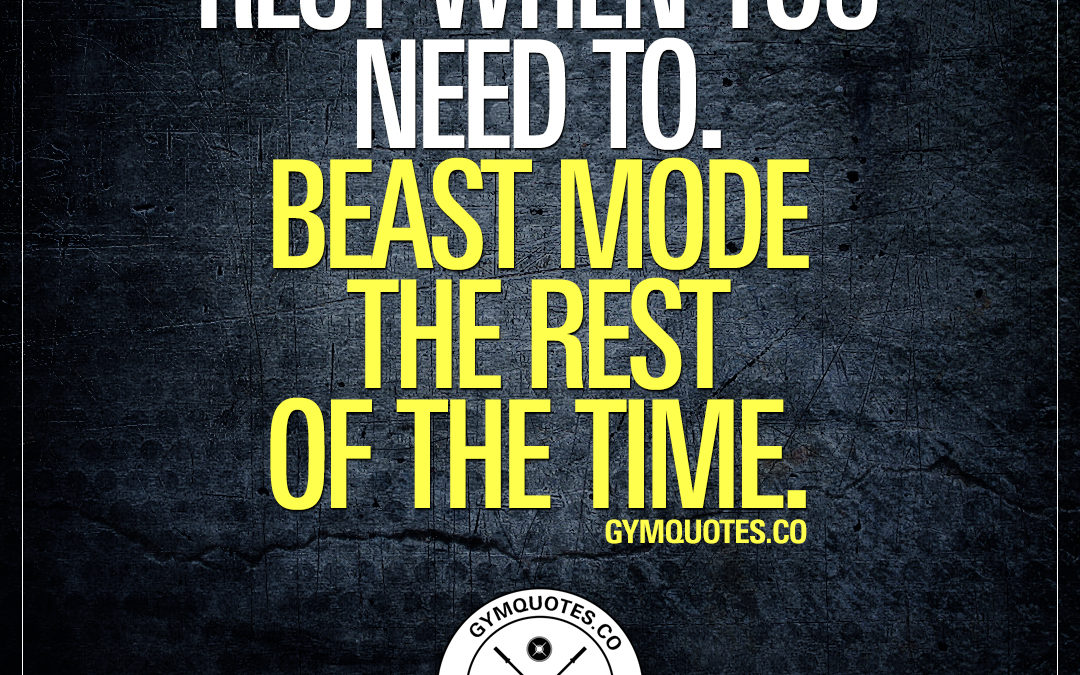 Rest when you need to. Beast mode the rest of the time.