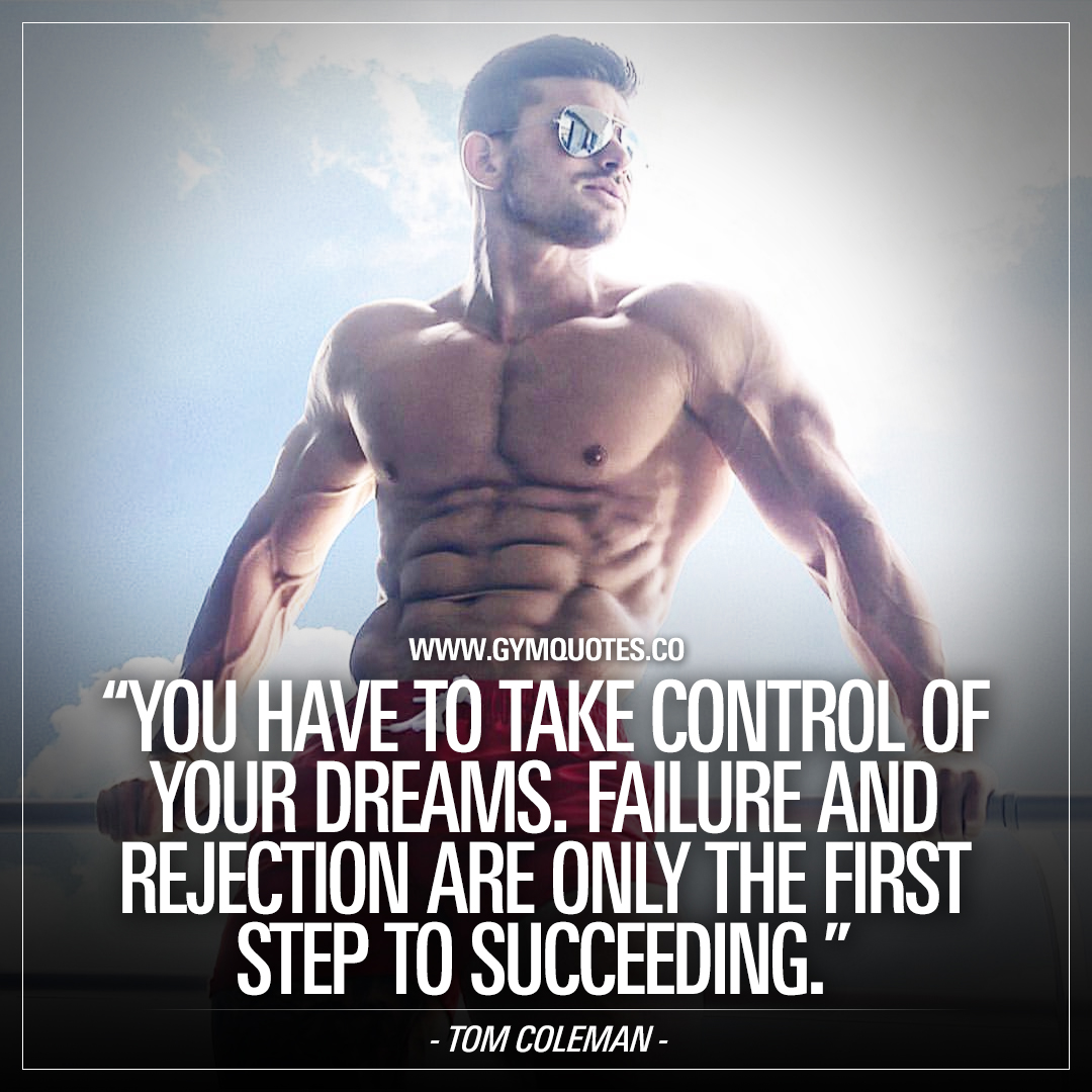 Tom Coleman quote: You have to take control of your dreams.  Failure and rejection are only the first step to succeeding.