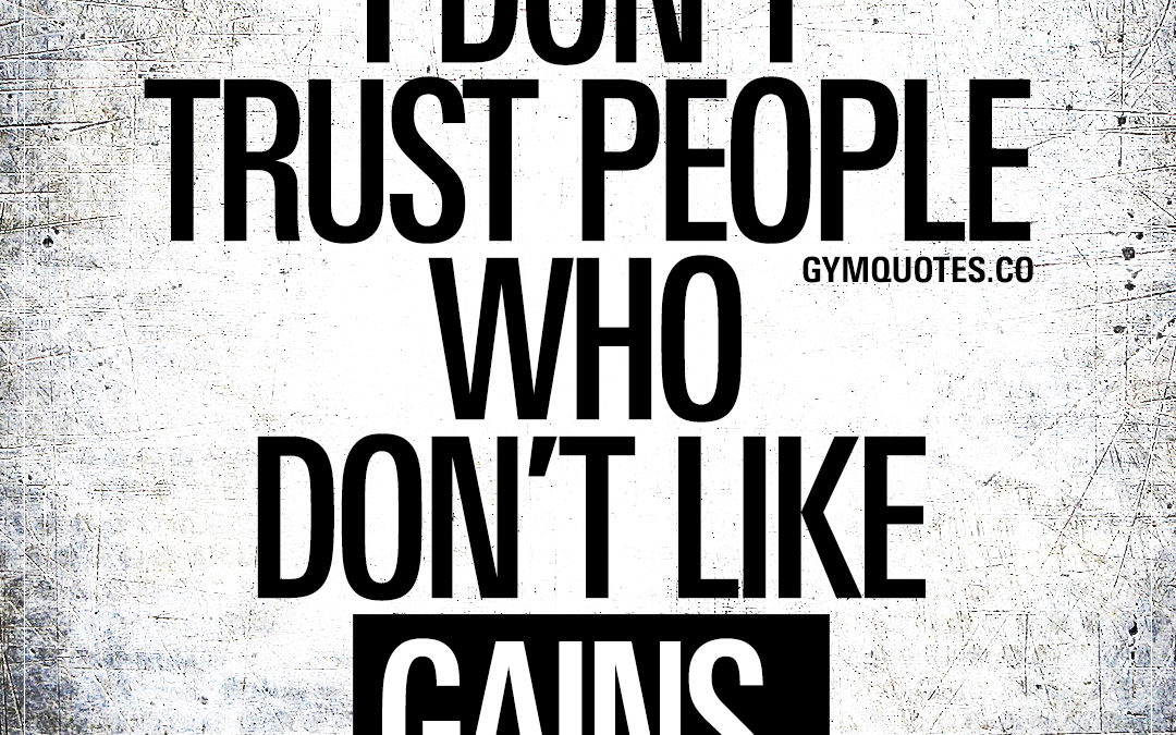I don't trust people who don't like gains.
