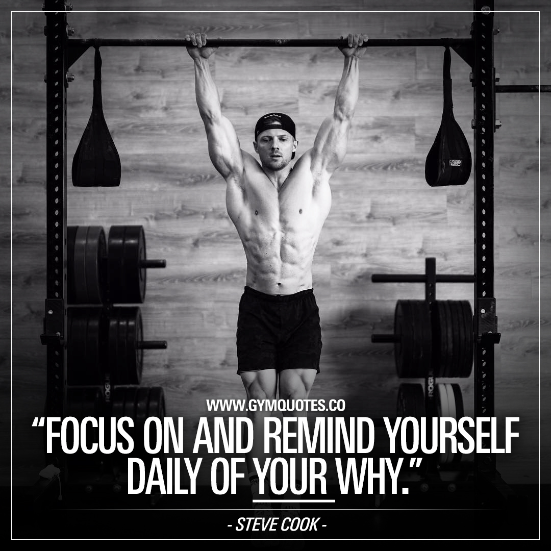 Steve Cook quote: Focus on and remind yourself daily of YOUR why.