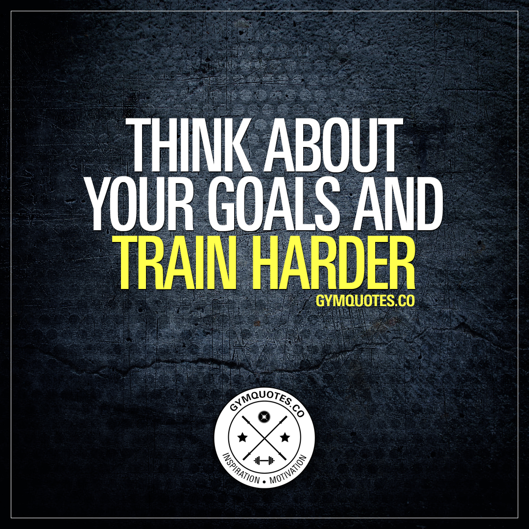 Think about your goals and train harder.