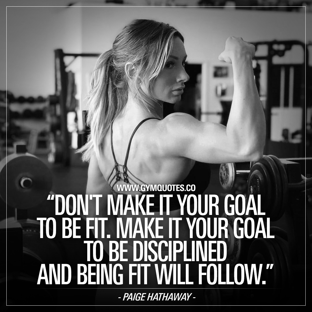 Paige Hathaway quote: Don't make it your goal to be fit. Make it your goal to be disciplined and being fit will follow.
