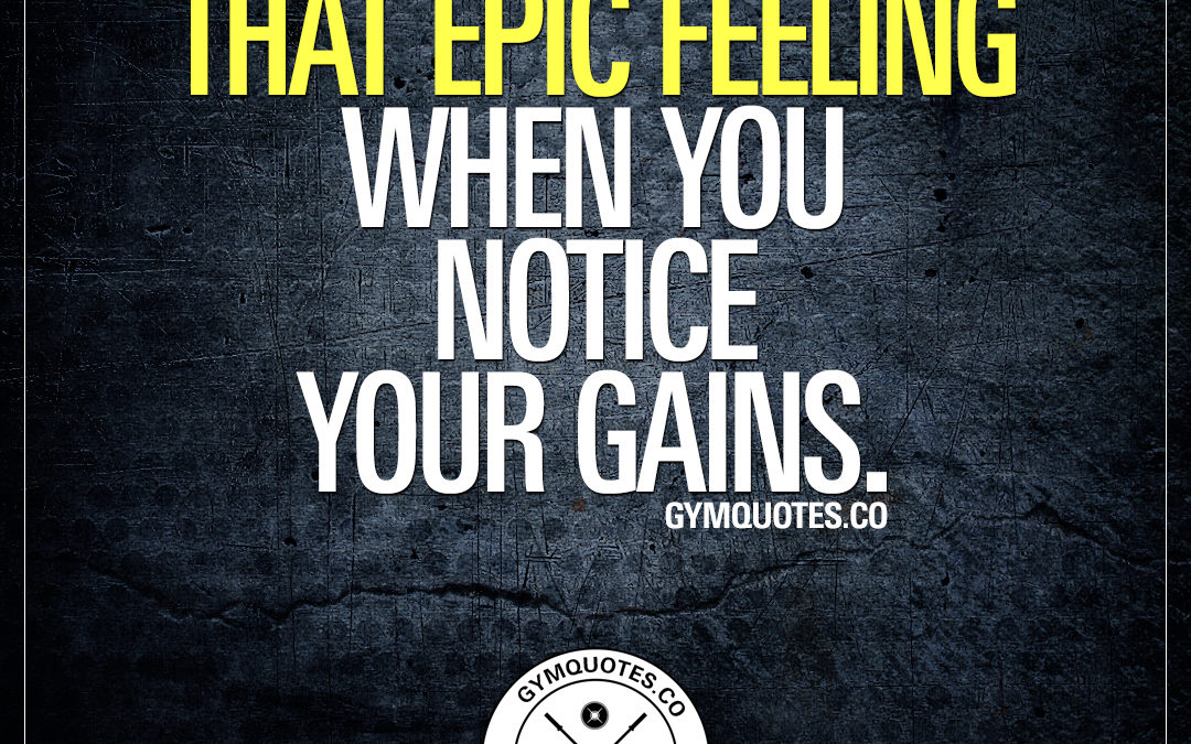 That epic feeling when you notice your gains.