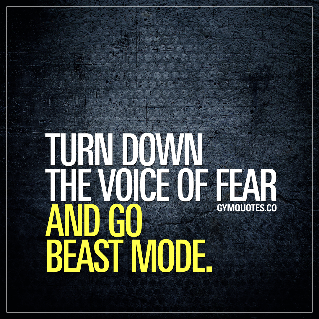 Gym motivation quotes: Turn down the voice of fear and go beast mode.