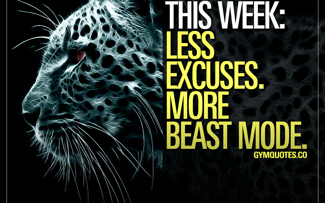 This week: Less excuses. More Beast Mode.