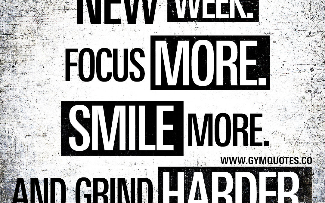 New week. Focus more. Smile more. And grind harder.