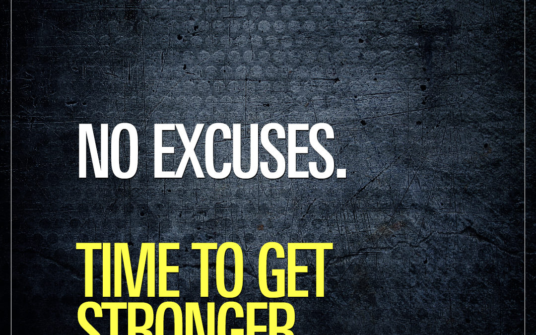 No excuses. Time to get stronger.