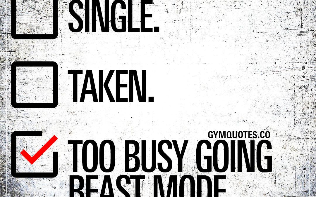 Single. Taken. Too busy going beast mode.