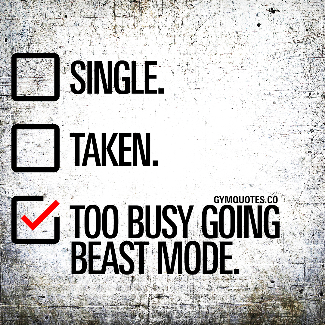 Single. Taken. Too busy going beast mode.
