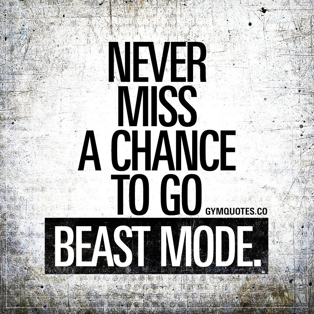 Never miss a chance to go beast mode.