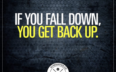 If you fall down, you get back up.