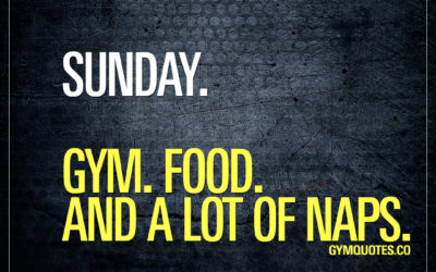 Sunday. Gym. Food. And a lot of naps.