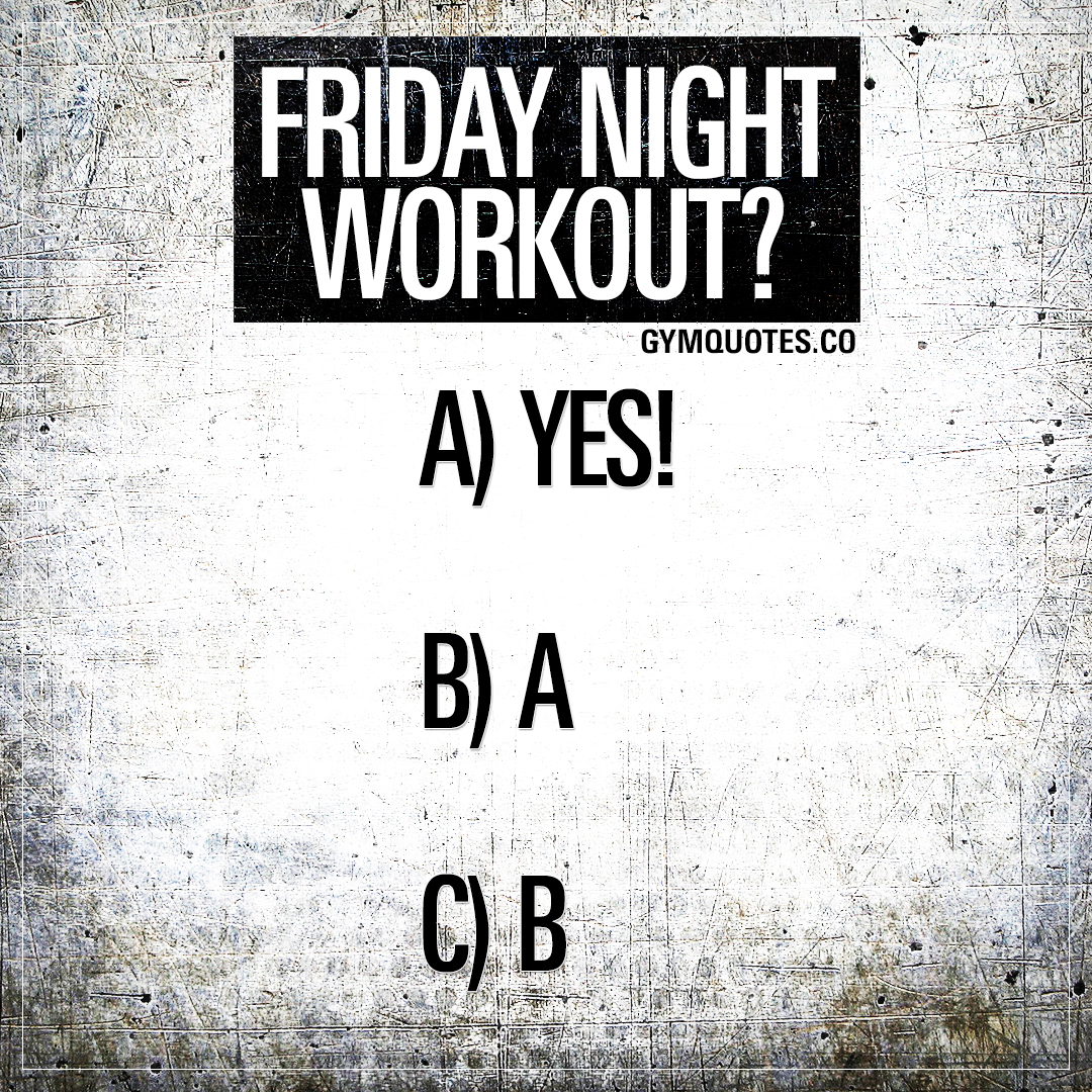 Friday night workout? - Funny gym memes and quotes on gymquotes.co!