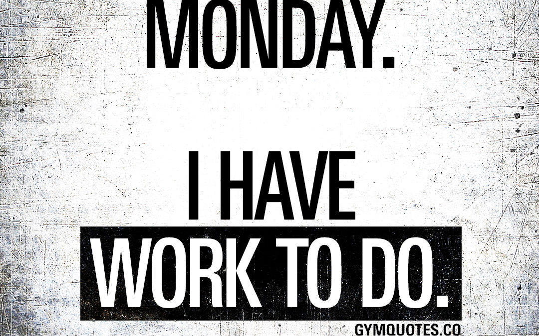Monday. I have work to do.