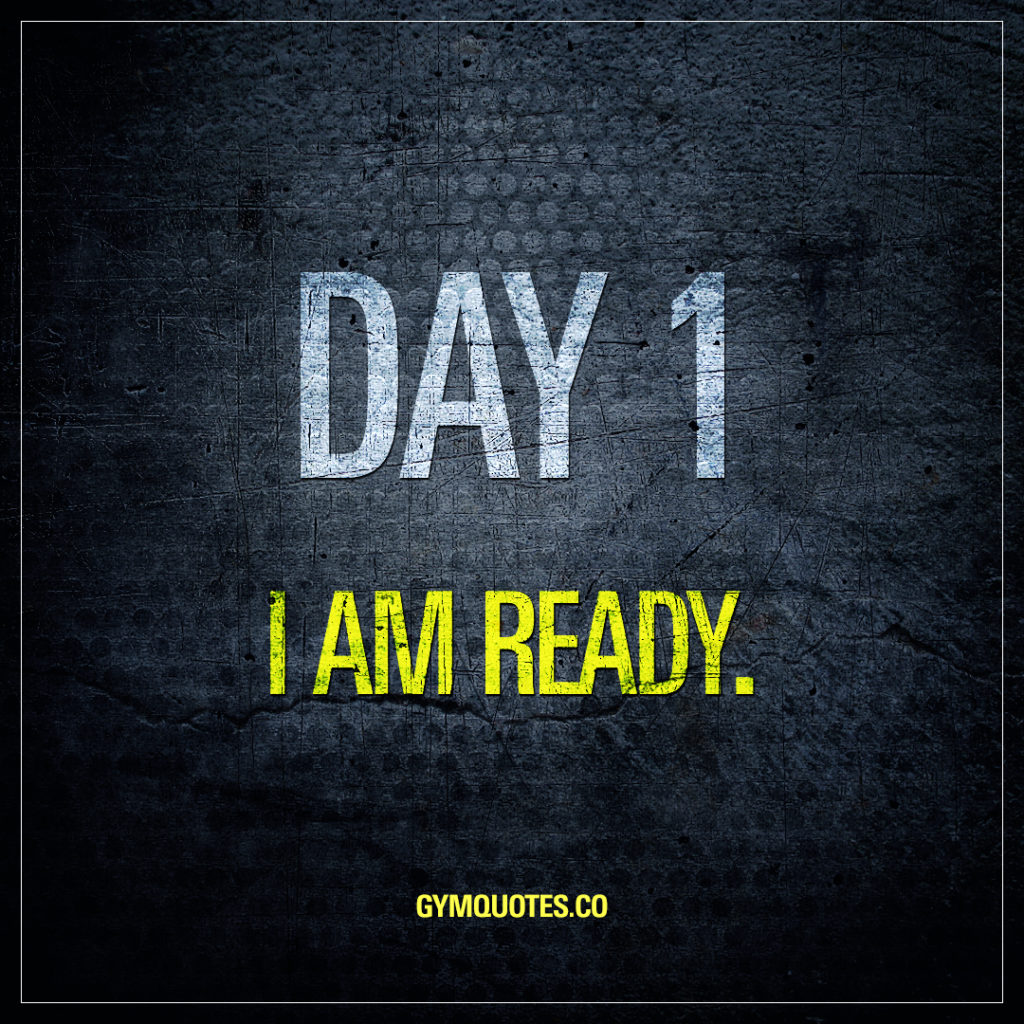 Day 1: I am ready.