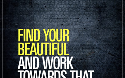 Find your beautiful and work towards that.