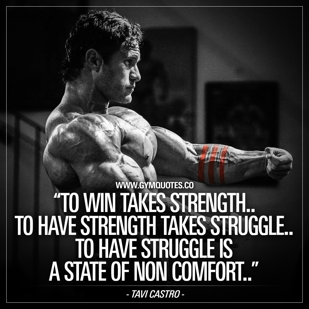 To win takes strength….  to have strength takes struggle….  to have struggle is a state of non comfort