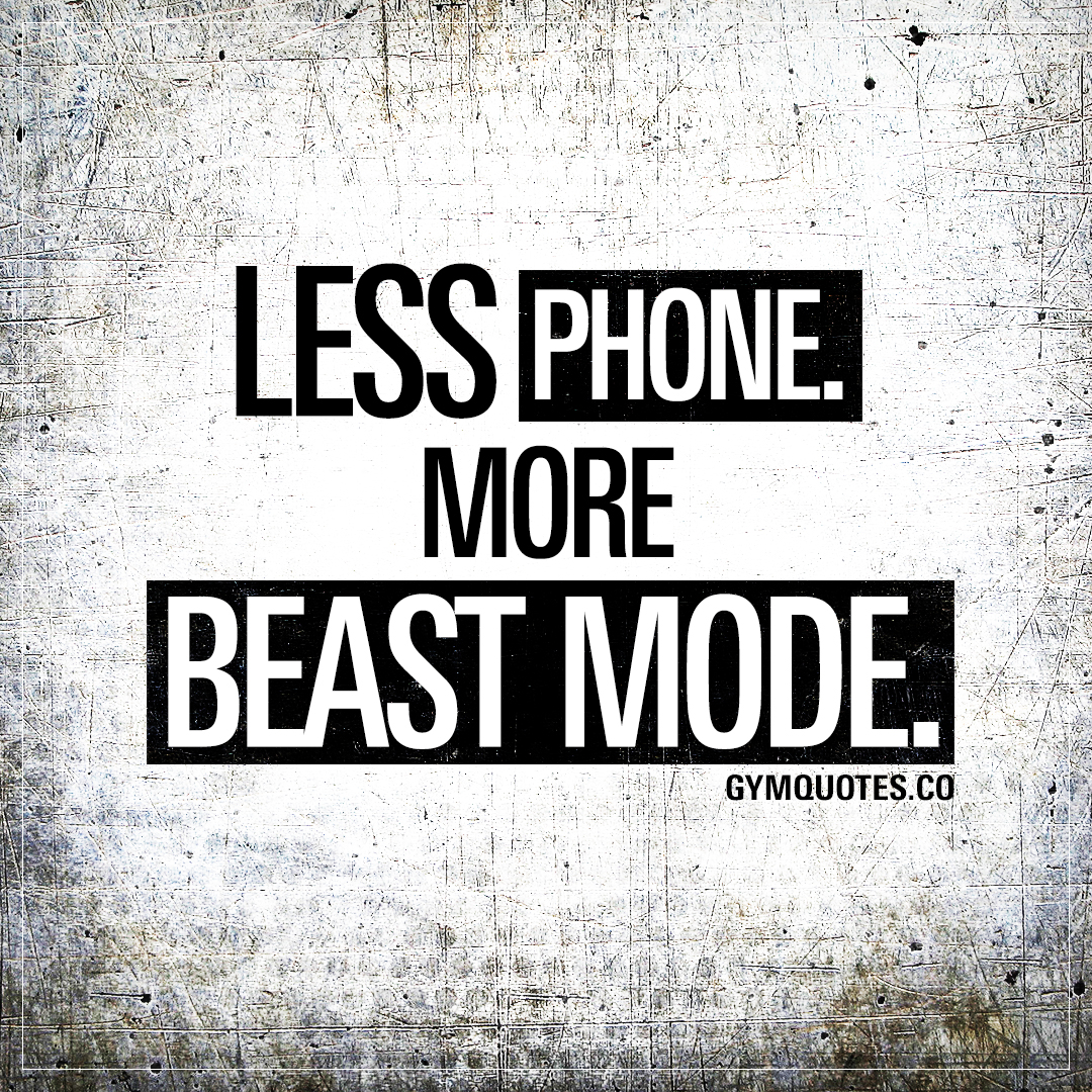 Less phone. More beast mode.