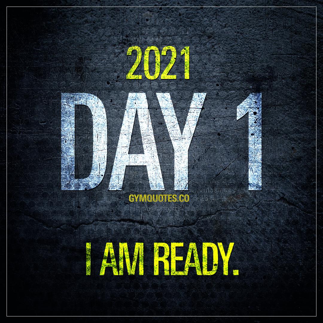 2021. Day 1. I am ready.
