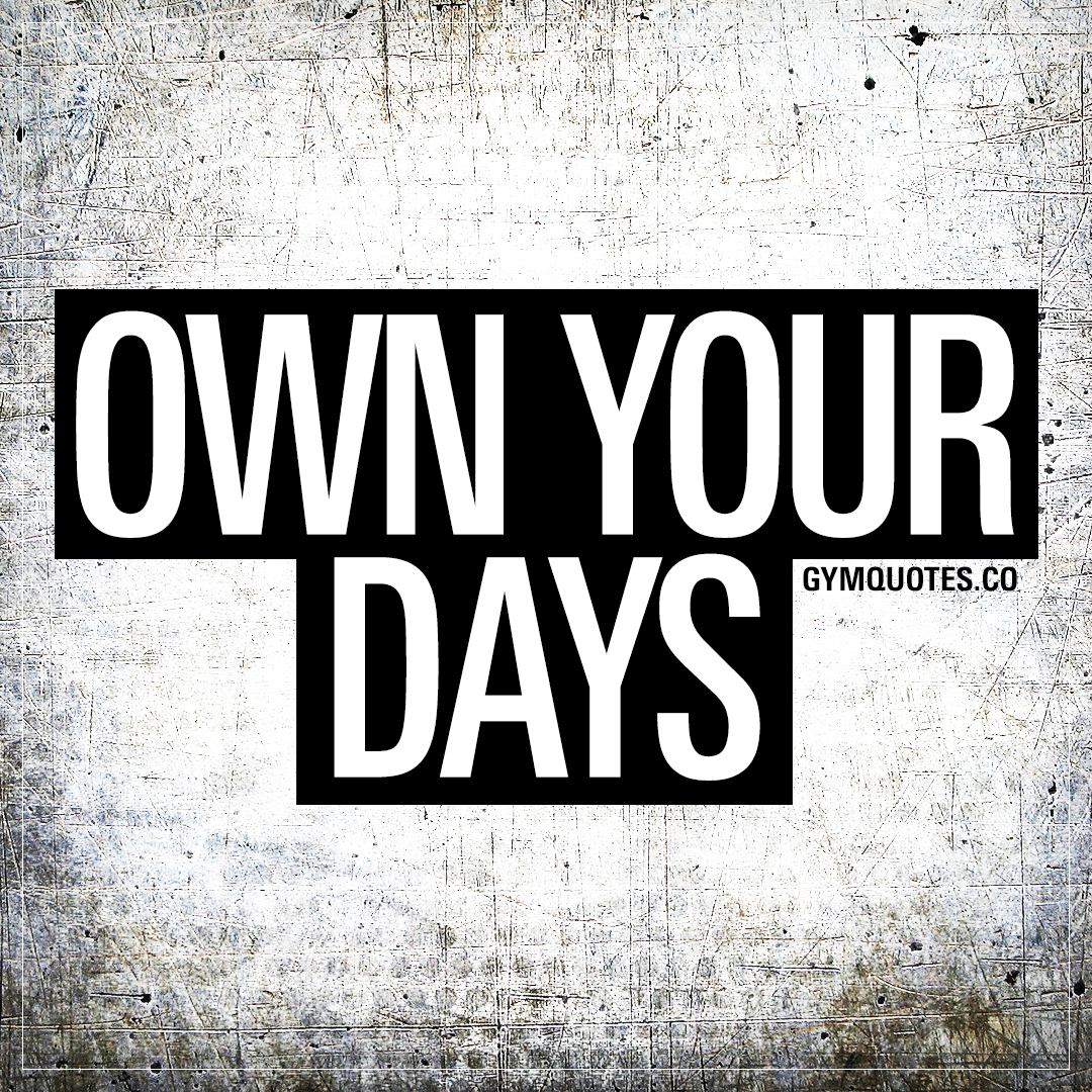 Own your days.