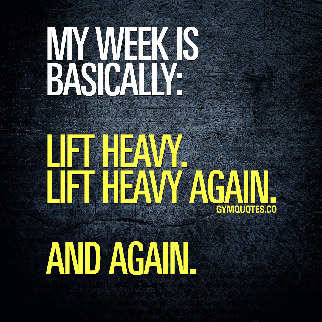 My week is basically: Lift heavy. Lift heavy again. And again.